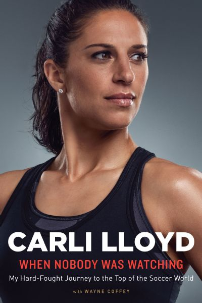 Book excerpt -- 'When Nobody was Watching' by Carli Lloyd